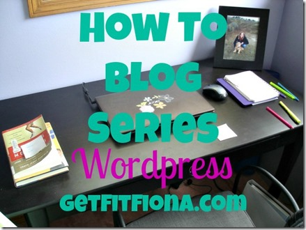How to Blog Series WordPress July 07 2014