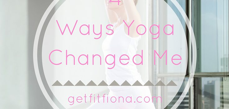 4 Ways Yoga Changed Me