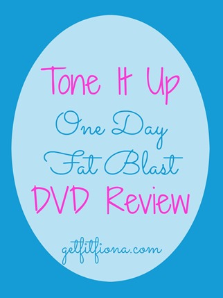 Tone It Up One Day Fat Blast DVD Review March 3 2015