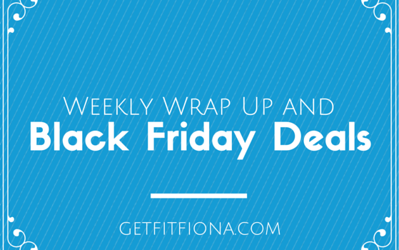 Weekly Wrap Up and Black Friday Deals