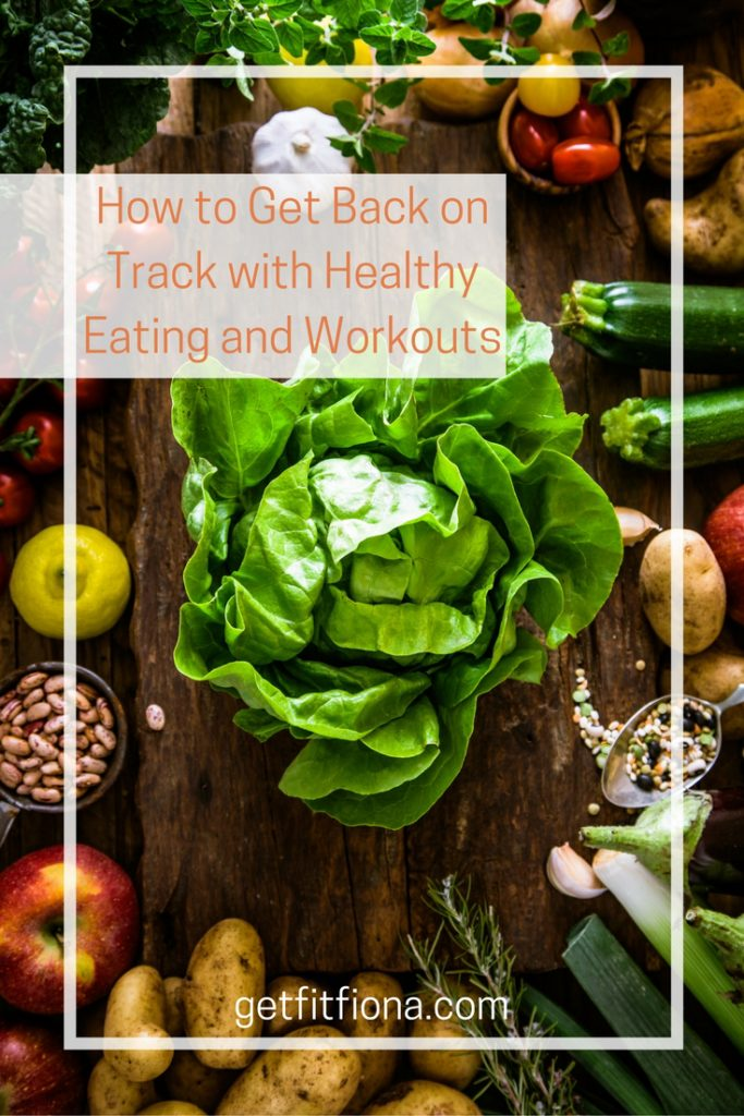 How to get back on track with healthy eating and workouts