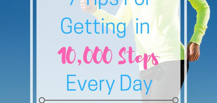 7 Tips for Getting in 10,000 Steps Every Day
