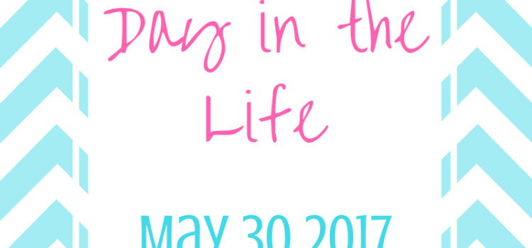 Day in the Life May 30 2017