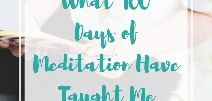 What 100 Days of Meditation Have Taught Me