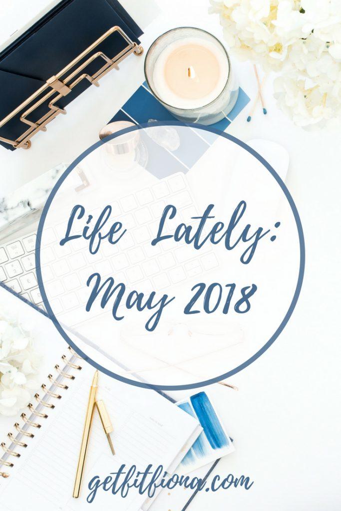 Life Lately: May 2018