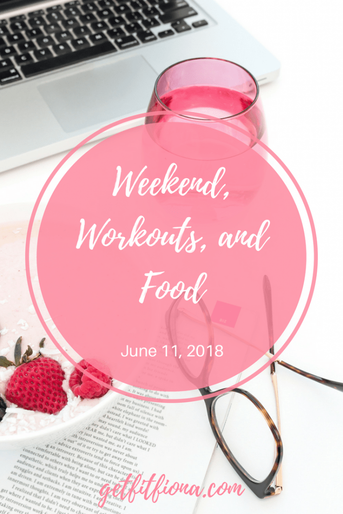 Weekend, Workouts, and Food June 11 2018