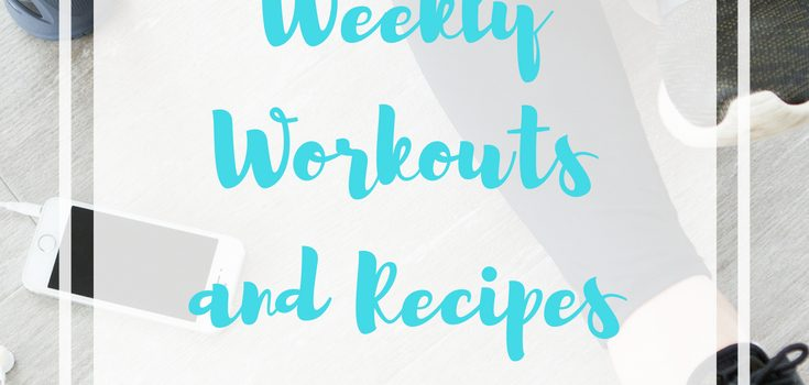 Weekly Workouts and Recipes May 27 to June 2 2018
