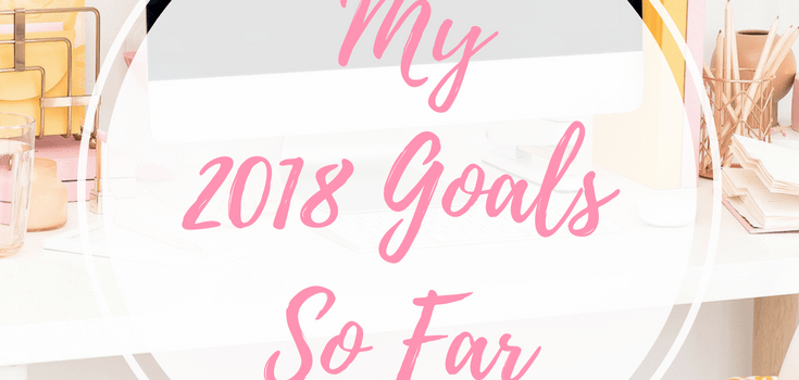 My 2018 Goals So Far