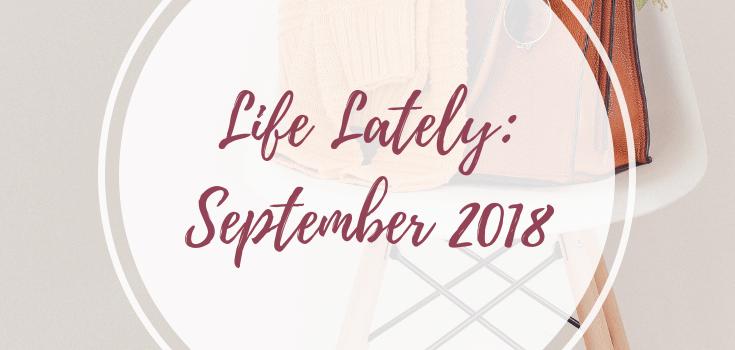 Life Lately: September 2018