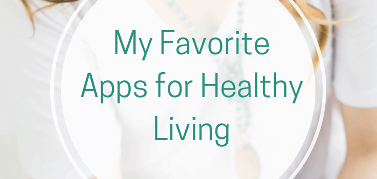 My Favorite Apps for Healthy Living