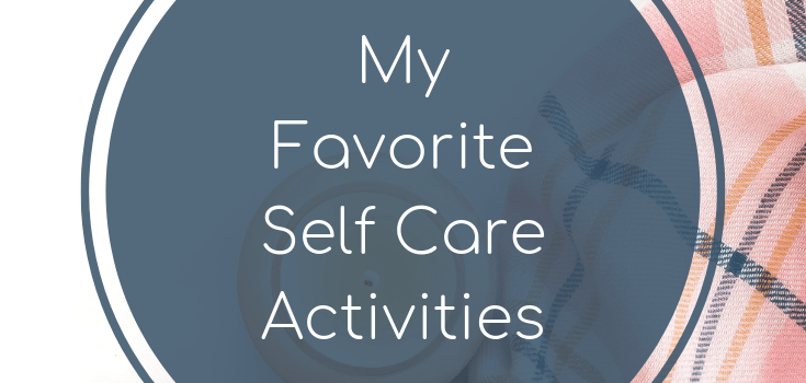 My Favorite Self Care Activities
