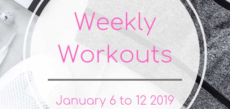 Weekly Workouts January 6 to 12 2019