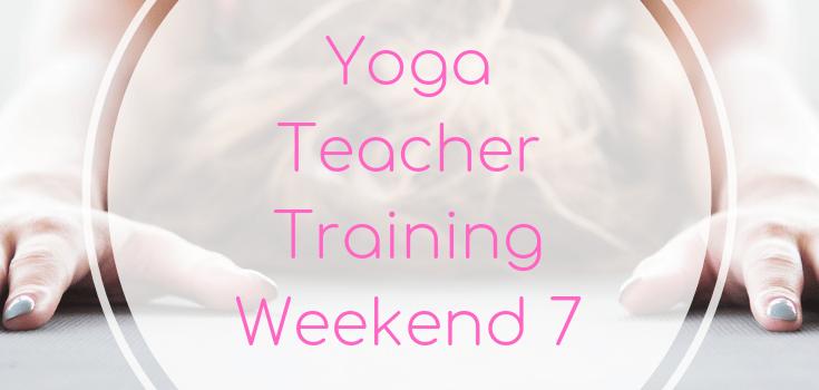 Yoga Teacher Training Weekend 7