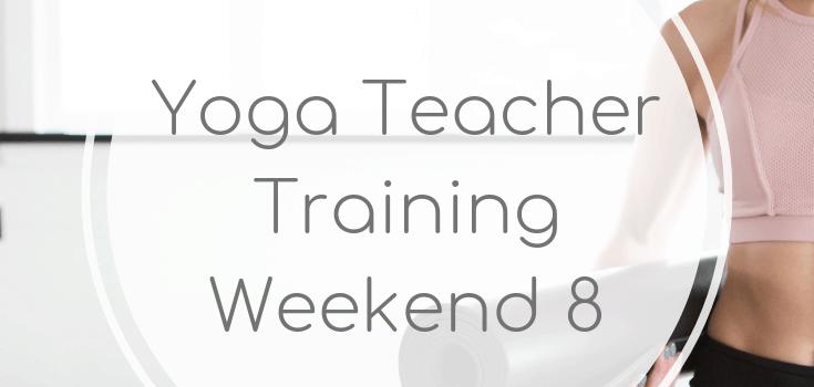Yoga Teacher Training Weekend 8