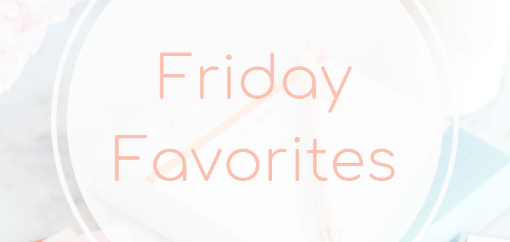 Friday Favorites February 8 2019