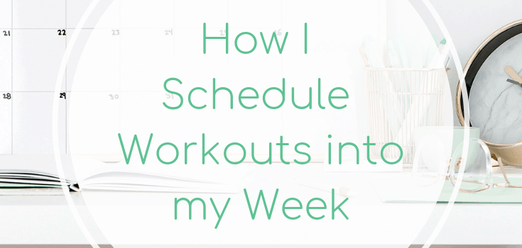 How I Schedule Workouts into my Week