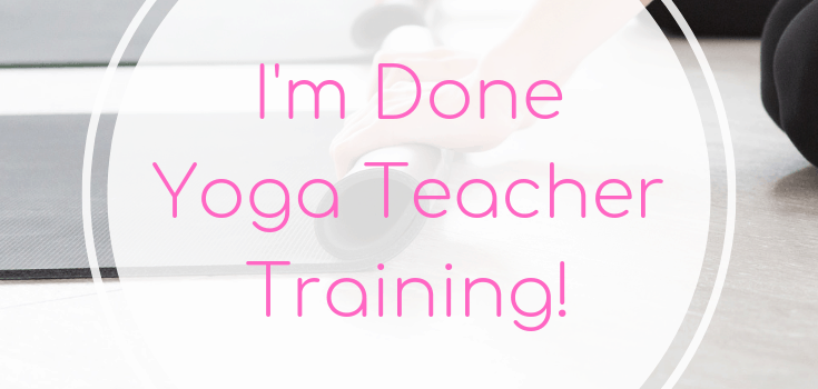I'm Done Yoga Teacher Training!