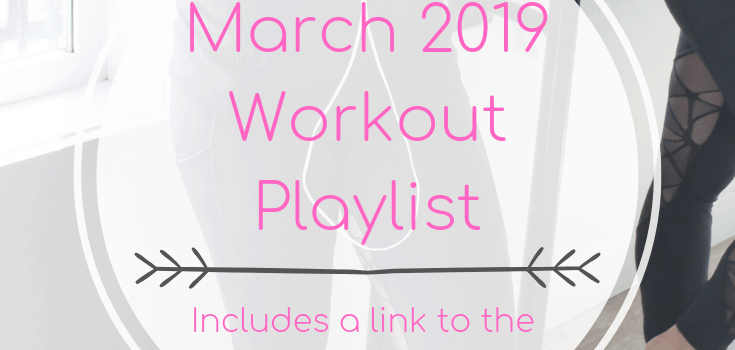March 2019 Workout Playlist