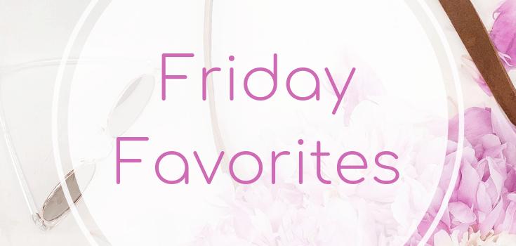 Friday Favorites April 12 2019