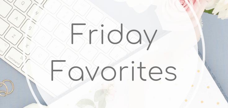 Friday Favorites April 19 2019