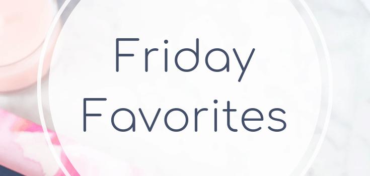 Friday Favorites April 26 2019