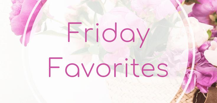 Friday Favorites May 24 2019