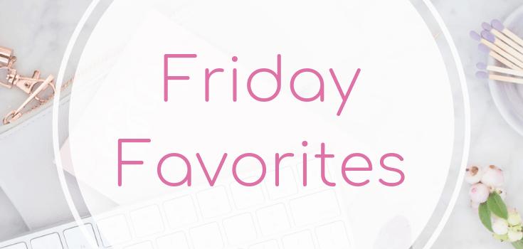 Friday Favorites May 31 2019