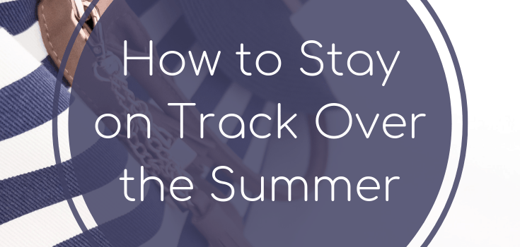 How to Stay on Track Over the Summer