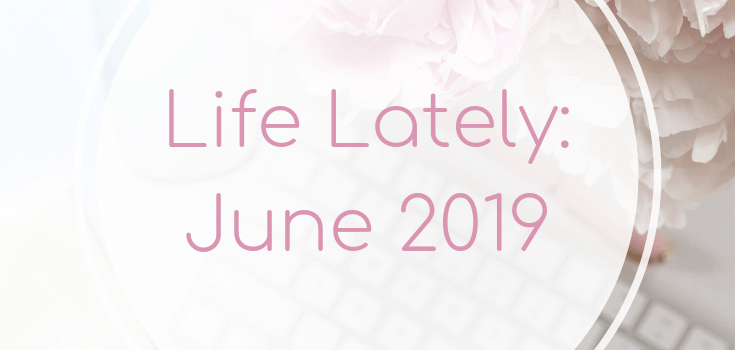 Life Lately: June 2019