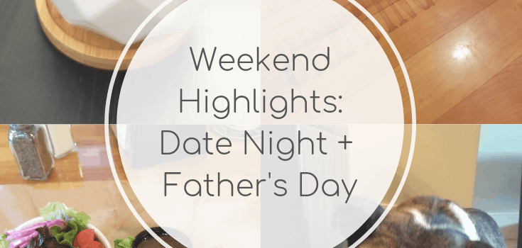 Weekend Highlights: Date Night + Father's Day