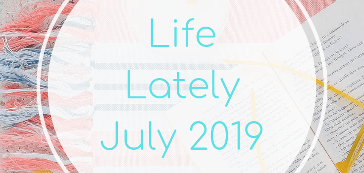 Life Lately: July 2019