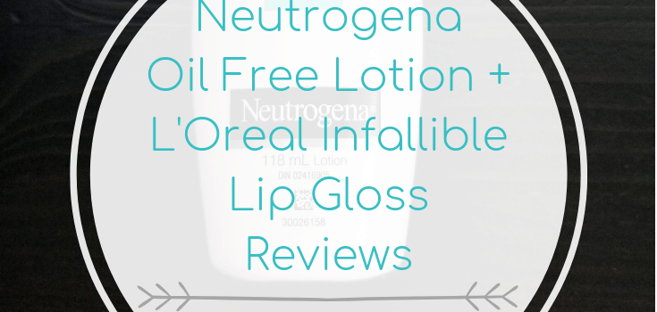 Neutrogena Oil Free Lotion + L'Oreal Infallible Lip Gloss Reviews