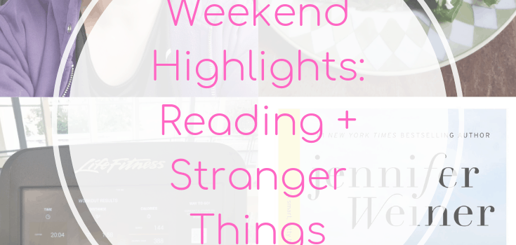 Weekend Highlights: Reading + Stranger Things