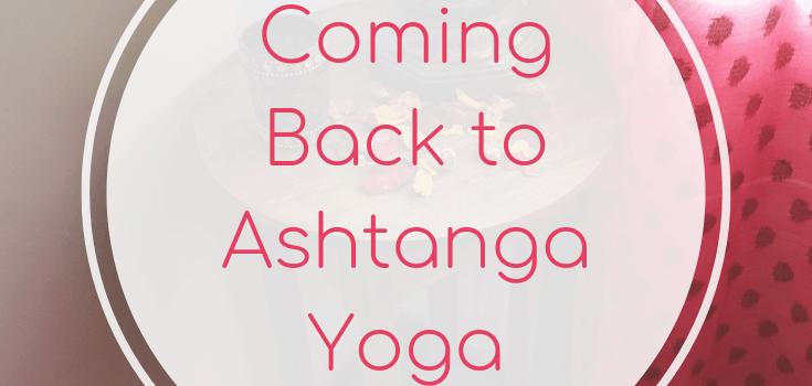 Coming Back to Ashtanga Yoga