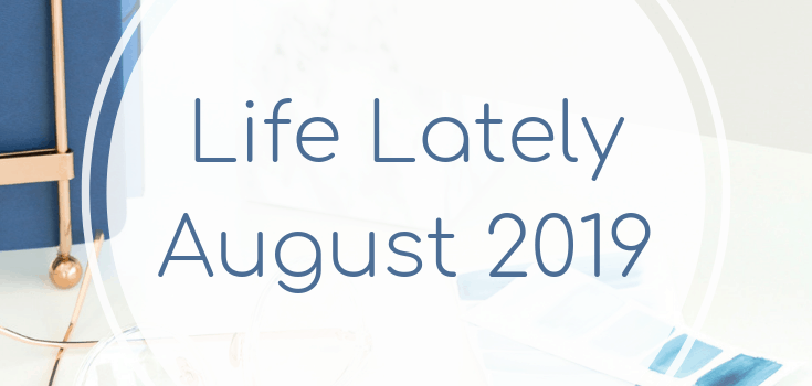 Life Lately: August 2019