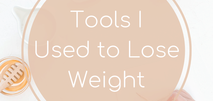 Tools I Used to Lose Weight