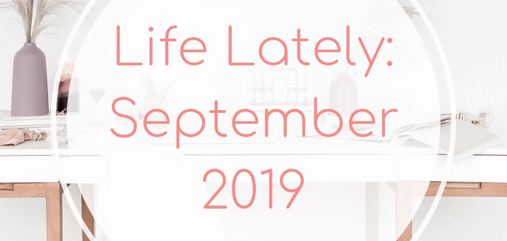 Life Lately: September 2019
