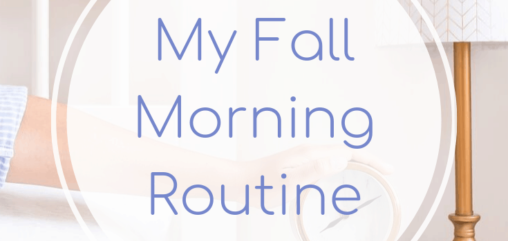 My Fall Morning Routine