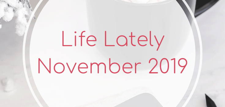 Life Lately: November 2019