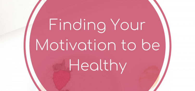 Finding Your Motivation to be Healthy